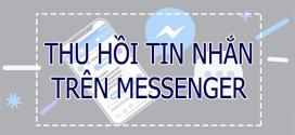 Cách thu hồi tin nhắn trên Messenger bạn có biết