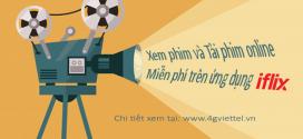 Đăng ký IFLIX Viettel xem và tải phim online miễn phí trên IFLIX