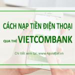 Nạp tiền điện thoại qua thẻ Vietcombank chỉ với 4 bước thao tác trên điện thoại