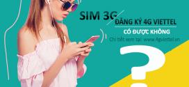 GÓC HỎI ĐÁP – SIM 3G có đăng ký 4G Viettel được không?