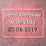 Viettel khuyến mãi 20/6/2019 ưu đãi NGÀY VÀNG tặng 20% giá trị tiền nạp