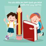 Tra cứu điểm thi THPT Quốc gia 2019 sớm nhất chính xác nhất cùng Viettel