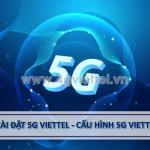 Cài đặt 5G Viettel cấu hình 5G Viettel với 2 cách