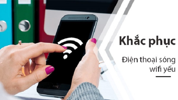 Cách khắc phục điện thoại bắt sóng wifi yếu đơn giản bảo đảm thành công