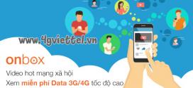 Cách đăng ký dịch vụ ONBOX Viettel xem video giải trí thả ga miễn phí data