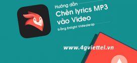 Cách chèn Lyric nhạc MP3 vào video miễn phí cực đơn giản trên điện thoại