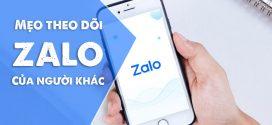 Thủ thuật theo dõi Zalo của người khác trên điện thoại/ máy tính dễ dàng