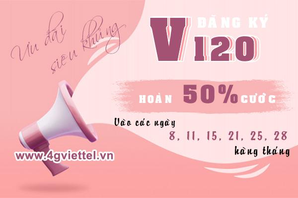 Đăng ký gói V120 Viettel hoàn cước 50% các ngày 8, 11, 15, 21, 25, 28