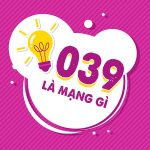 039 là mạng gì? Ý nghĩa sim 039 là gì?